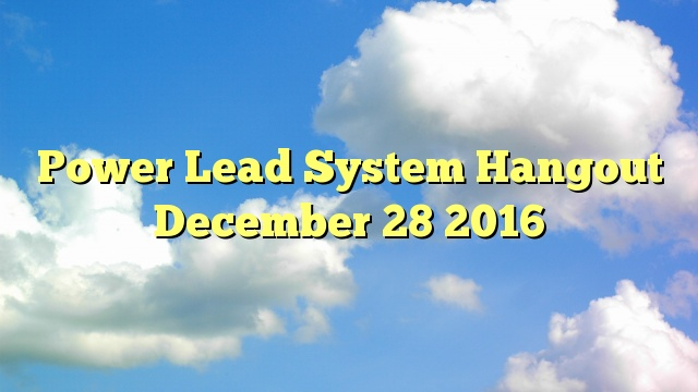 Power Lead System Hangout December 28 2016